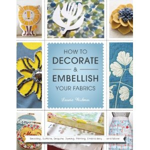 how to decorate and embellish your fabrics by laurie wisbrun